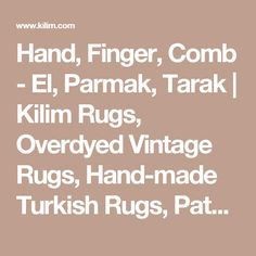 Hand, Finger, Comb - El, Parmak, Tarak | Kilim Rugs, Overdyed Vintage Rugs, Hand-made Turkish Rugs, Patchwork Carpets by Kilim.com