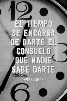 """""""El #Tiempo se encarga de darte el #Consuelo que nadie sabe darte"""". #Citas #Frases @candidman"""