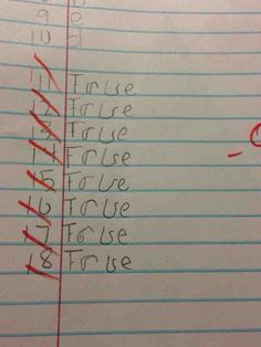 I tried this once on a question I really didn't know. After the test I learned the answer was true. The teacher went up to me and asked which one I meant, I said true.