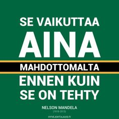 Se vaikuttaa aina mahdottomalta ennen kuin se on tehty. — Nelson Mandela (1918-2013) Lessons Learned In Life, Nelson Mandela, Love Life, Of My Life, Note To Self, Words Quotes, Best Quotes, Favorite Quotes, Texts
