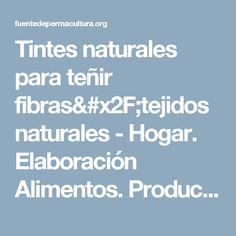 Tintes naturales para teñir fibras/tejidos naturales - Hogar. Elaboración Alimentos. Productos Artesanales. Artesanía. - Fuente de Permacultura