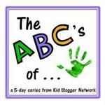 The ABC's of…a 5-day series from the Kid Blogger Network - mama♥miss