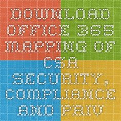 Download Office 365 mapping of CSA Security, Compliance and Privacy Cloud Control Matrix requirements from Official Microsoft Download Center
