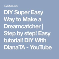 DIY Super Easy Way to Make a Dreamcatcher | Step by step! Easy tutorial! DIY With DianaTA - YouTube