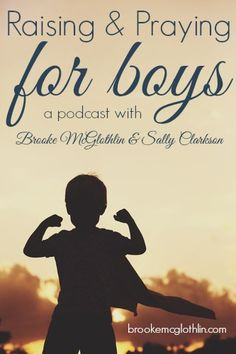 Sally Clarkson and Brooke McGlothlin share about the importance of raising and praying for boys in this free podcast.