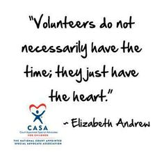Court Appointed Special Advocates (CASA): Volunteers do not necessarily have the time; they just have the heart