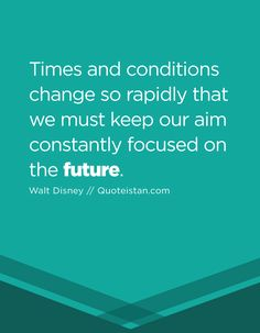 Times and conditions change so rapidly that we must keep our aim constantly focused on the future. Future Quotes, Quote Of The Day, Conditioner, Life Quotes, Inspirational Quotes, Change, Motivation, Words, Quotes