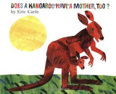 Does a Kangaroo Have a Mother, Too? by Eric Carle, http://www.amazon.com/dp/006443642X/ref=cm_sw_r_pi_dp_eQgfqb0065D87
