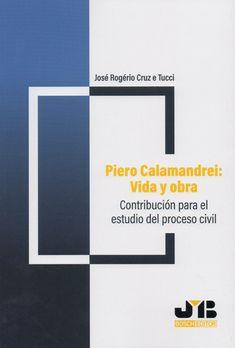 Piero Calamandrei : vida y obra : contribución para el estudio del proceso civil / José Rogério Cruz e Tucci.   Jose María Bosch Editor, 2019 Studio, Life