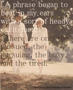 "My favorite quote from my favorite novel: ""There are only the pursued, the pursuing, the busy and the tired."""