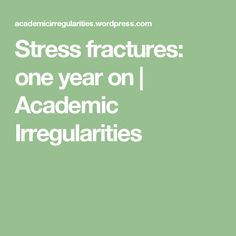 Stress fractures: one year on | Academic Irregularities