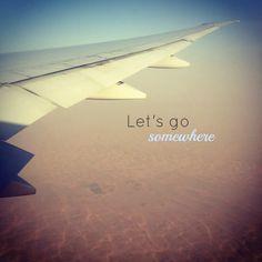 Let's go somewhere Wanderlust Quotes, Travel Quotes, Adventure Time, Adventure Travel, Quote Backgrounds, Jet Plane, Work Travel, Flight Attendant, Adventurer