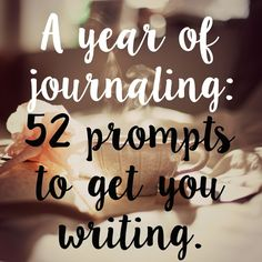 A Year of Journaling: 52 (More) Journaling Prompts. | The girl who loved to write about life.
