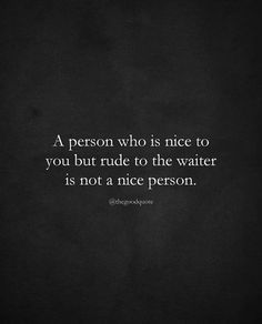 Positive Quotes : A person who is nice to you but rude to the waiter. - Hall Of Quotes Favorite Quotes, Best Quotes, Love Quotes, Fed Up Quotes, Karma Quotes, Daily Quotes, Positive Quotes, Motivational Quotes, Inspirational Quotes