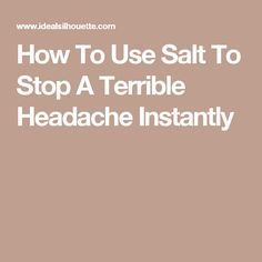 How To Use Salt To Stop A Terrible Headache Instantly