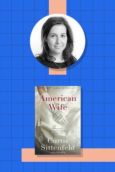 """Hadley Freeman, Guardian columnist and author of Be Awesome""""I guess I'd say American Wife by Curtis Sittenfeld. It showed me the incredible power of fiction to broaden your empathy and make you believe utterly that you know the life of someone who is nothing like anyone you know. Also, it gave me a new kind of sympathy for the Bush family, which really is a miracle."""""""