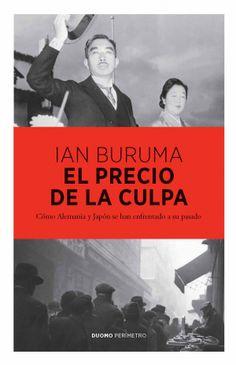 El precio de la culpa : cómo Alemania y Japón se han enfrentado a su pasado / Ian Buruma ; traducción de Claudia Conde Edición 1ª ed. en esta colección Publicación Barcelona : Duomo, 2011