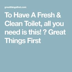 To Have A Fresh & Clean Toilet, all you need is this! ⋆ Great Things First
