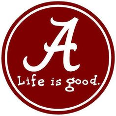 University of Alabama-- Life Is Good!