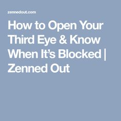 How to Open Your Third Eye & Know When It's Blocked | Zenned Out