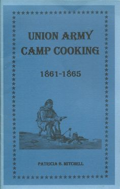 Union Army Camp Cooking Book 1861 - 1865 Patricia  B. Mitchell PB Revised Ed USA