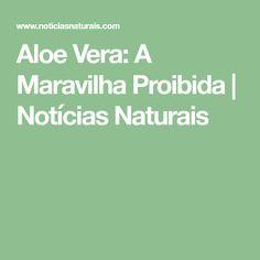 Aloe Vera: A Maravilha Proibida | Notícias Naturais