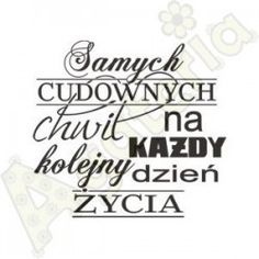 Samych cudownych chwil Motto, Qoutes, Decoupage, Diy And Crafts, Album, Happy, Cards, Scrapbooking, Printables