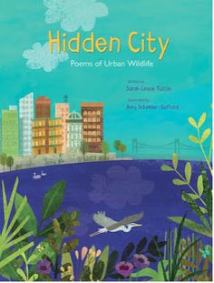 Hidden City, by Sarah Grace Tuttle, illustrated by Amy Schimler-Safford. The perfect blend of science and poetry, Hidden City nature can thrive even in a city. Science And Nature Books, Share Poetry, National Poetry Month, Beautiful Collage, Collection Of Poems, Word Pictures, Early Literacy, Poetry Books, The Book