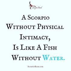 #Scorpio without this is like a fish without water.