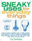 Sneaky Uses for Everyday Things: How to Turn a Penny into a Radio Make a Flood Alarm with an Aspirin Change Milk into Plastic...