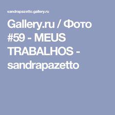 Gallery.ru / Фото #59 - MEUS TRABALHOS - sandrapazetto