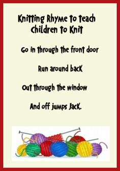 The cutest little saying that is to teach children to knit. I love it and being a begging knitter myself I sometimes say it too! Ha! I only found out today it is from they Waldorf School.