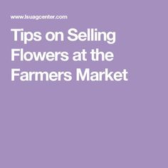 Tips on Selling Flowers at the Farmers Market