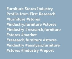 Furniture Stores Industry Profile from First Research #furniture #stores #industry,furniture #stores #industry #research,furniture #stores #market #research,furniture #stores #industry #analysis,furniture #stores #industry #report http://furniture.remmont.com/furniture-stores-industry-profile-from-first-research-furniture-stores-industryfurniture-stores-industry-researchfurniture-stores-market-researchfurniture-stores-industry-analysisfurni-2/  Furniture Stores Industry Profile Excerpt from…