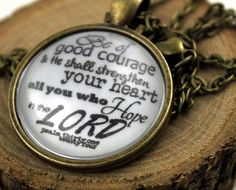 Psalm 31. 24  Be of good courage, And He shall strengthen your heart, All you who hope in the Lord. Vintage style Christian Pendant necklace...