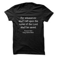 Romans 10:13 King James Bible Quote T Shirt