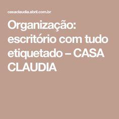 Organização: escritório com tudo etiquetado – CASA CLAUDIA