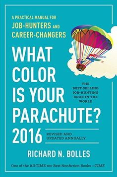 What Color Is Your Parachute? 2016: A Practical Manual for Job-Hunters and Career-Changers by Richard N. Bolles