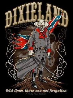 DIXIE LAND!! We will never forget our heritage!