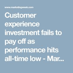 Customer experience investment fails to pay off as performance hits all-time low - Marketing Week