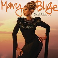 Mary J. Blige. Her music has such heart and soul love her!