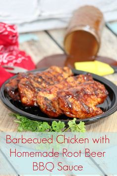 barbecued chicken with homemade root beer bbq sauce