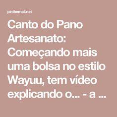 Canto do Pano Artesanato: Começando mais uma bolsa no estilo Wayuu,  tem vídeo explicando o... - a grouped images picture - Pin Them All