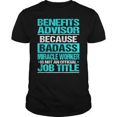 BENEFIT'S ADVISOR Because Badass Miracle Worker Isn't An Official Job Title T-Shirts, Hoodies, Sweatshirts, Tee Shirts (22.99$ ==► Shopping Now!)