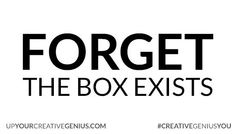 Don't think outside the box. #Creative #Genius