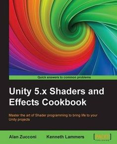 Unity 5.x Shaders and Effects Cookbook - Second Edition