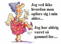 Jeg ved ikke hvordan man opføre sig i min alder… Great Words, Wise Words, Aunt Acid, Happy Birthday Funny, Heart Quotes, Funny Signs, Birthday Greetings, Fun Facts, Qoutes