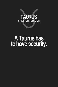 A Taurus has to have security. Taurus | Taurus Quotes | Taurus Horoscope | Taurus Zodiac Signs