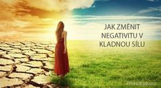 Jak změnit negativitu v kladnou sílu Nordic Interior, Health Advice, Reiki, Self Improvement, Feng Shui, Diabetes, Life Is Good, Psychology, Wellness
