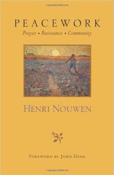 Peacework: Prayer, Resistance, Community by Henri J M Nouwen